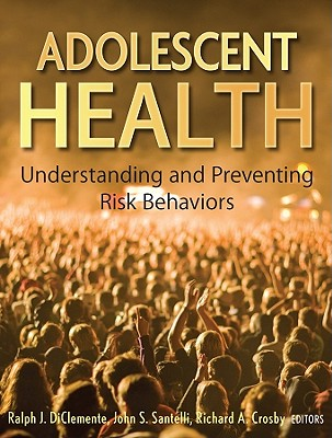 Adolescent Health By Diclemente, Ralph J. (EDT)/ Santelli, John S. (EDT)/ Crosby, Richard A. (EDT)