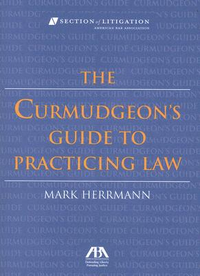 Curmudgeon's Guide to Practicing Law By Herrmann, Mark